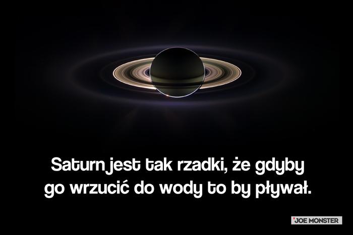 Saturn jest tak rzadki, że gdyby go wrzucić do wody to by pływał.