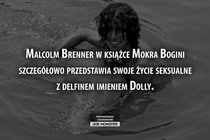 Malcolm Brenner w książce Mokra Bogini szczegółowo przedstawia swoje życie seksualne z delfinem imieniem Dolly.