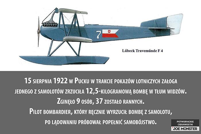 15 sierpnia 1922 w Pucku w trakcie pokazów lotniczych załoga jednego z samolotów zrzuciła 12,5-kilogramową bombę w tłum widzów. Zginęło 9 osób, 37 zostało rannych. Pilot bombardier, który ręcznie wyrzucił bombę z samolotu, po lądowaniu próbował popełnić samobójstwo.