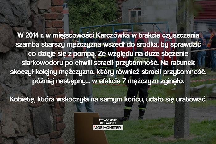 W 2014 r. w miejscowości Karczówka w trakcie czyszczenia szamba starszy mężczyzna wszedł do środka, by sprawdzić co dzieje się z pompą. Ze względu na duże stężenie siarkowodoru po chwili stracił przytomność. Na ratunek skoczył kolejny mężczyzna, który również stracił przytomność, później następny... w efekcie 7 mężczyzn zginęło. Kobietę, która wskoczyła na samym końcu, udało się uratować.