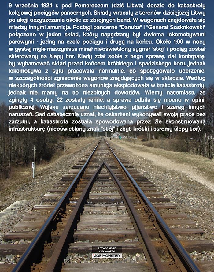 9 września 1924 r. pod Pomereczem (dziś Litwa) doszło do katastrofy kolejowej pociągów pancernych. Składy wracały z terenów dzisiejszej Litwy po akcji oczyszczania okolic ze zbrojnych band. W wagonach znajdowała się między innymi amunicja. Pociągi pancerne