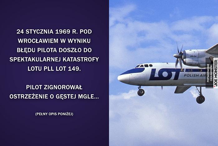 24 stycznia 1969 r. pod Wrocławiem w wyniku błędu pilota doszło do spektakularnej katastrofy lotu PLL LOT 149. Pilot zignorował ostrzeżenie o gęstej mgle... (pełny opis poniżej)