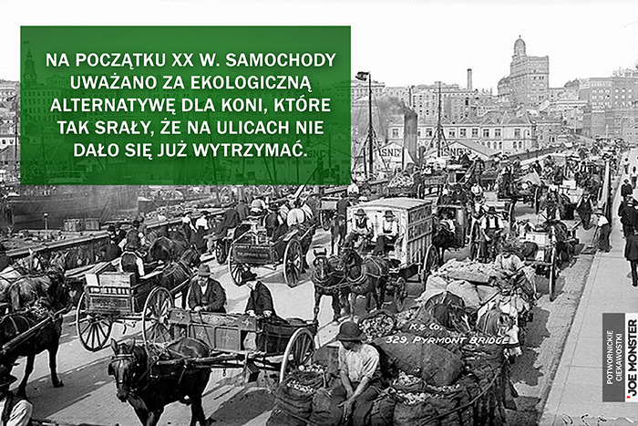 Na początku XX w. samochody uważano za ekologiczną alternatywę dla koni, które tak srały, że na ulicach nie dało się już wytrzymać.