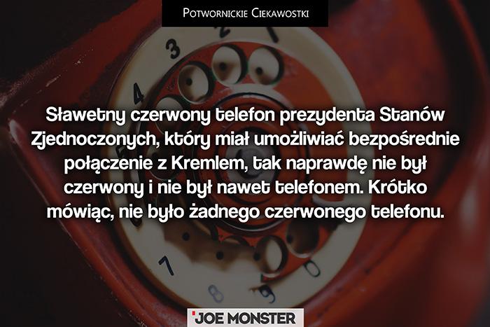 Sławetny czerwony telefon prezydenta Stanów Zjednoczonych, który miał umożliwiać bezpośrednie połączenie z Kremlem, tak naprawdę nie był czerwony i nie był nawet telefonem. Krótko mówiąc, nie było żadnego czerwonego telefonu.