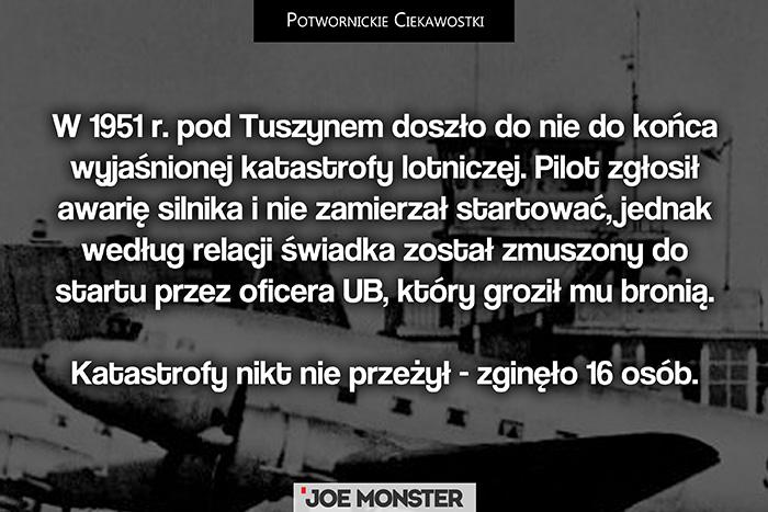 W 1951 r. pod Tuszynem doszło do nie do końca wyjaśnionej katastrofy lotniczej. Pilot zgłosił awarię silnika i nie zamierzał startować, jednak według relacji świadka został zmuszony do startu przez oficera UB, który groził mu bronią. W katastrofie zginęło 16 osób, nikt nie przeżył.