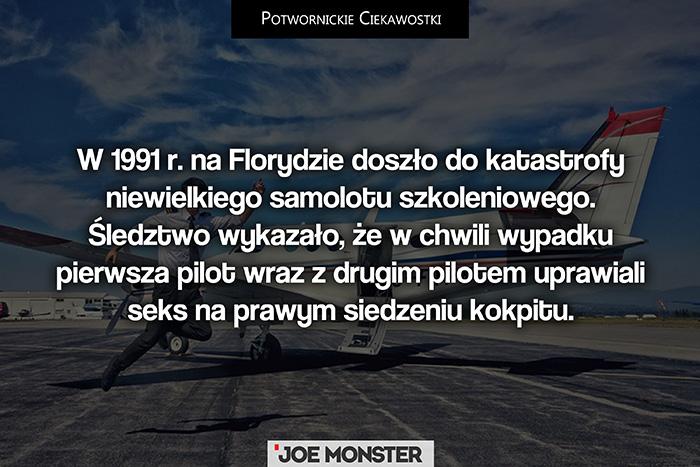 W 1991 r. na Florydzie doszło do katastrofy niewielkiego samolotu szkoleniowego. Śledztwo wykazało, że w chwili wypadku pierwsza pilot wraz z drugim pilotem uprawiali seks na prawym siedzeniu kokpitu.