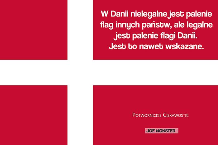 W Danii nielegalne jest palenie flag innych państw, ale legalne jest palenie flagi Danii. Jest to nawet wskazane.