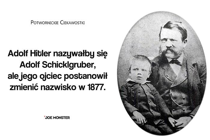 Adolf Hitler nazywałby się Adolf Schicklgruber, ale jego ojciec postanowił zmienić nazwisko w 1877.