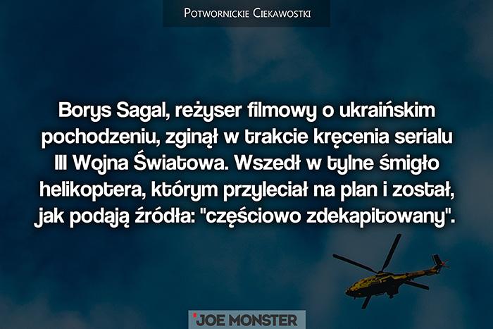 Borys Sagal, reżyser filmowy o ukraińskim pochodzeniu, zginął w trakcie kręcenia serialu III Wojna Światowa. Wszedł w tylne śmigło helikoptera, którym przyleciał na plan i został, jak podają źródła