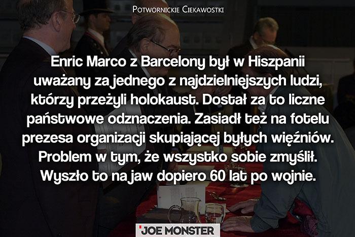 Enric Marco z Barcelony był w Hiszpanii uważany za jednego z najdzielniejszych ludzi, którzy przeżyli holokaust. Dostał za to liczne państwowe odznaczenia. Zasiadł też na fotelu prezesa organizacji skupiającej byłych więźniów. Problem w tym, że wszystko sobie zmyślił. Wyszło to na jaw dopiero 60 lat po wojnie.