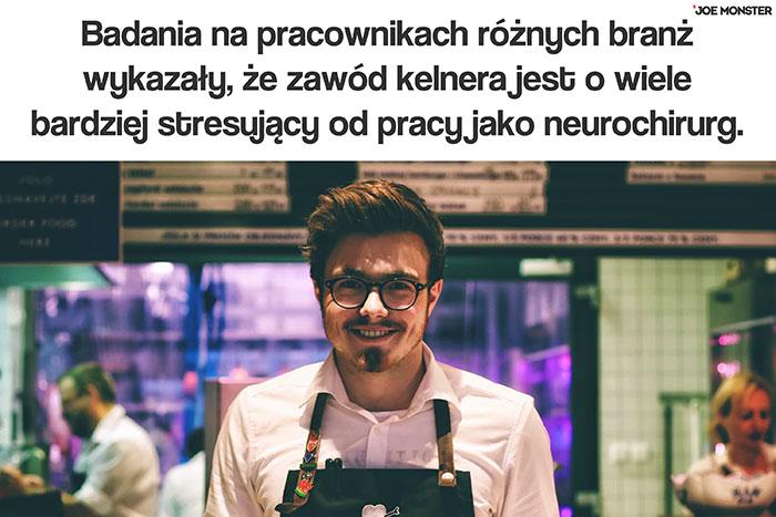 Badania na pracownikach różnych branż wykazały, że zawód kelnera jest o wiele bardziej stresujący od pracy jako neurochirurg.