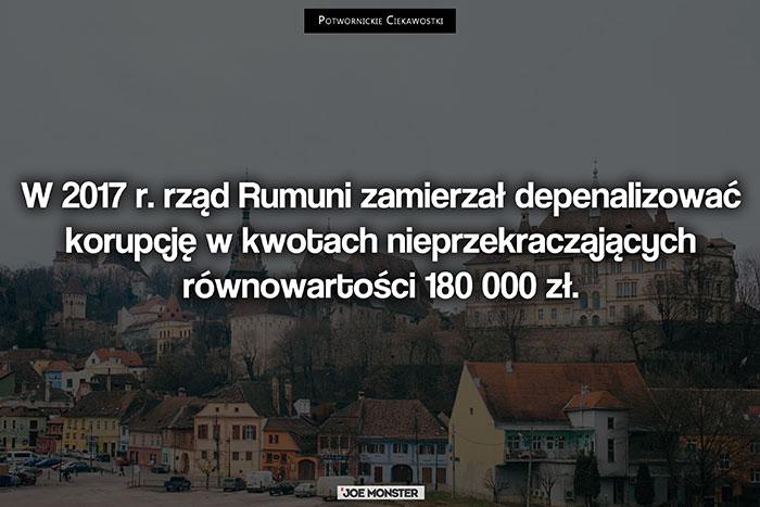 W 2017 r. w rząd Rumuni zamierzał depenalizować korupcję w kwotach nieprzekraczających równowartości 180 000 zł.