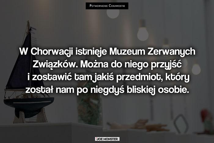 W Chorwacji istnieje Muzeum Zerwanych Związków. Można do niego przyjść i zostawić tam jakiś przedmiot, który został nam po niegdyś bliskiej osobie.