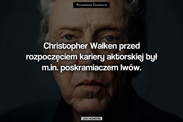 Christopher Walken przed rozpoczęciem kariery aktorskiej był m.in. poskramiaczem lwów w cyrku.