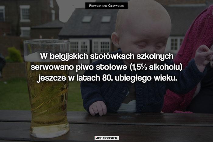 Na belgijskich stołówkach szkolnych serwowano piwo stołowe (1,5% alkoholu) jeszcze w latach 80. ubiegłego wieku.