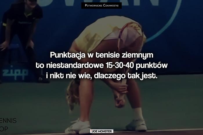 Punktacja w tenisie ziemnym to niestandardowe 15-30-40 punktów i nikt nie wie, dlaczego dokładnie tak jest.