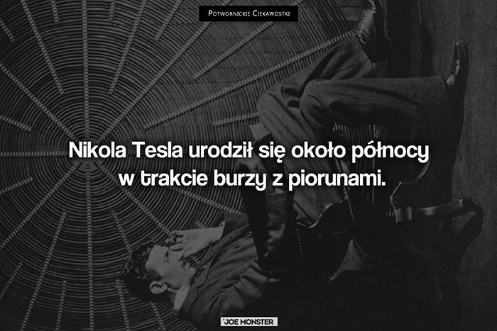 Nikola Tesla urodził się około północy w trakcie burzy z piorunami.