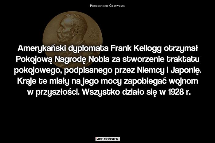 Amerykański dyplomata Frank Kellogg otrzymał Pokojową Nagrodę Nobla za stworzenie traktatu pokojowego, podpisanego przez Niemcy i Japonię. Kraje te miały na jego mocy zapobiegać wojnom w przyszłości. Wszystko działo się w 1928 r.