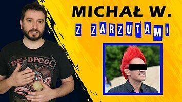 Michał W. z zarzutami | NEWSY BEZ WIRUSA | Karol Modzelewski