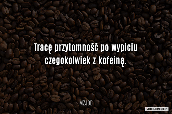 Tracę przytomność po wypiciu czegokolwiek z kofeiną.