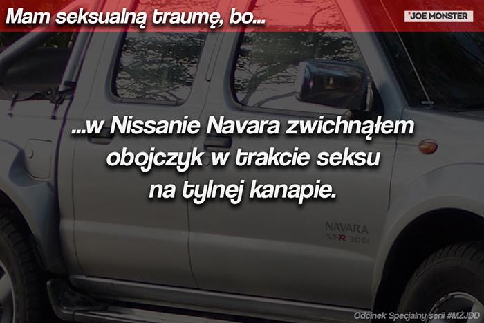 ...w Nissanie Navarra zwichnąłem obojczyk w trakcie seksu na tylnej kanapie.