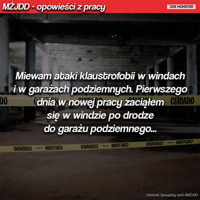 Miewam ataki klaustrofobii w windach i w garażach podziemnych. Pierwszego dnia w nowej pracy zaciąłem się w windzie po drodze do garażu podziemnego...