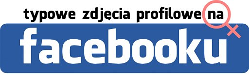 Typowe Zdjęcia Profilowe Na Facebooku Joe Monster
