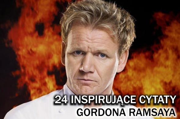24 Inspirujące Cytaty Gordona Ramsaya Joe Monster