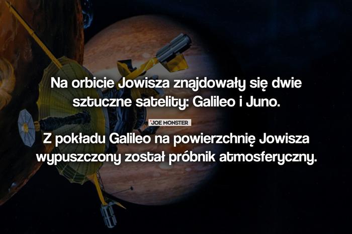 Na orbicie Jowisza znajdowały się dwie sztuczne satelity: Galileo i Juno. Z pokładu Galileo udało się wypuścić próbnik atmosferyczny na powierzchnię planety.