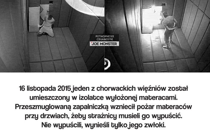 16 listopada 2015 jeden z chorwackich więźniów został umieszczony w izolatce wyłożonej materacami. Przeszmuglowaną zapalniczką wzniecił pożar materaców przy drzwiach, żeby strażnicy musieli go wypuścić. Nie wypuścili, wynieśli tylko jego zwłoki.