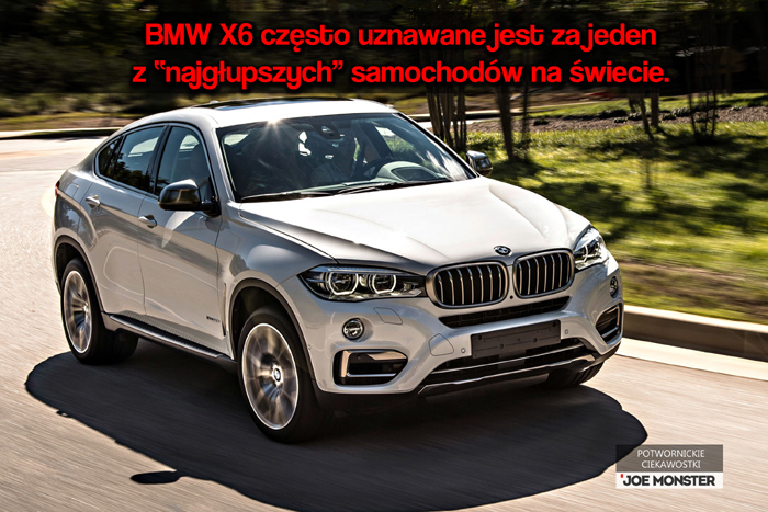 BMW X6 określane jest jednym z najgłupszych samochodów na świecie.