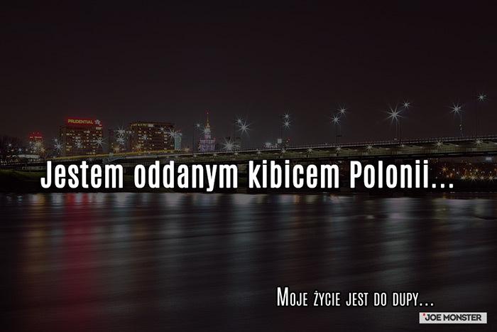 Jestem kibicem Polonii...