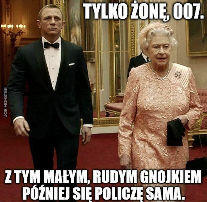tylko żonę 007 z tym małym rudym gnojkiem