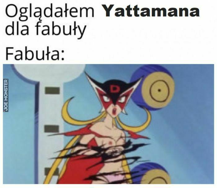 oglądałem yattamana dla fabuły