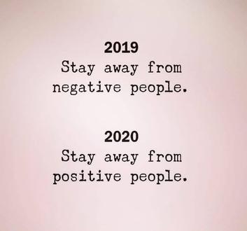 2019 - Trzymaj się z dala od osób negatywnych. 2020 - Trzymaj się z dala od osób pozytywnych.