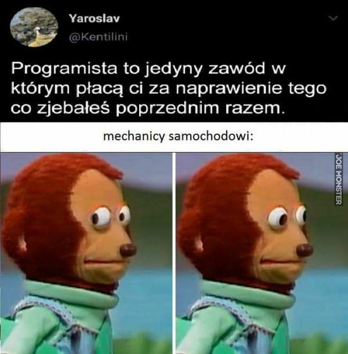 programista to jedyny zawód w którym płacą ci za naprawienie
