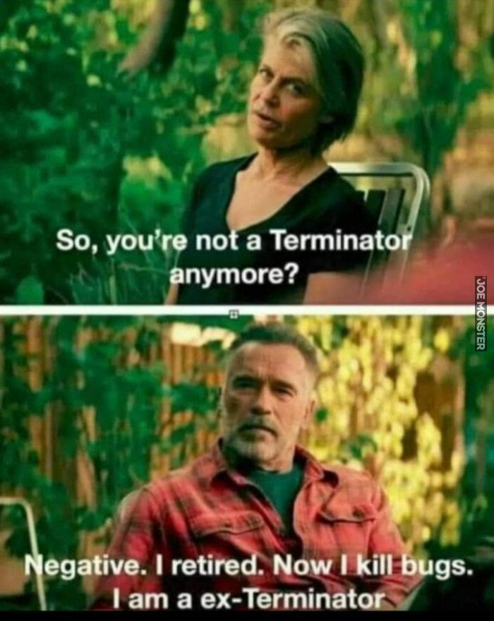 so you're not a terminator anymore