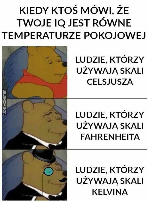 kiedy ktoś mówi że twoje iq jest równe temperaturze pokojowej