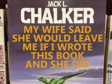 Żona powiedziała, że mnie zostawi jeśli napisze tę książkę i zrobiła to